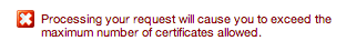 Processing your request will cause you to exceed the maximum number of certificates allowed.