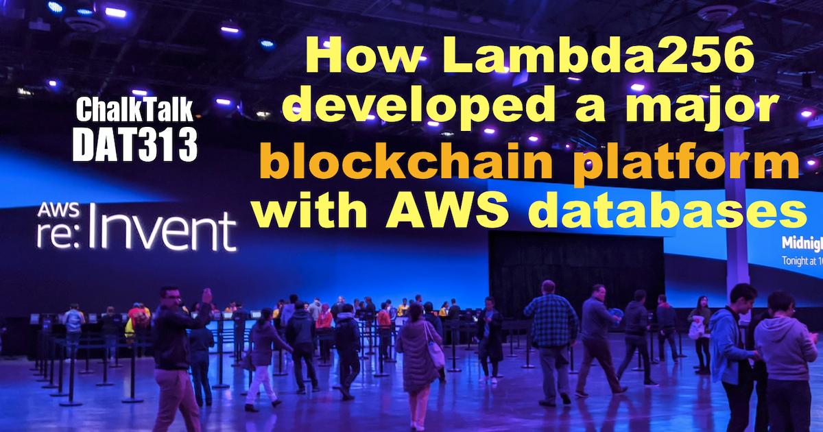 [レポート] DAT313: どのようにして Lambda256 は AWS データベースを使ってブロックチェーンプラットフォームを開発したのか #reinvent