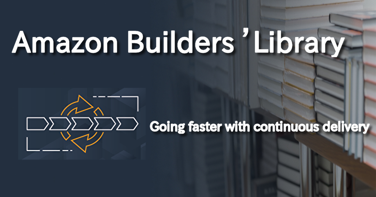 Amazon Builders' Libraryの「Going faster with continuous delivery」を読む [感想文]